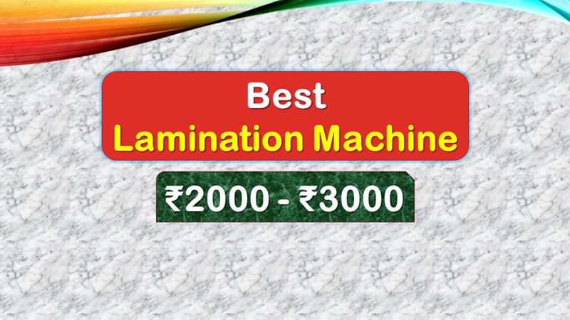 Best Lamination Machine under 3000 Rupees in India Market