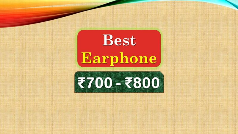 Best Earphone under 800 Rupees in India