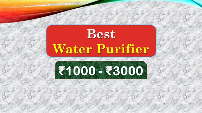 Best Water Purifier under 3000 Rupees in India Market