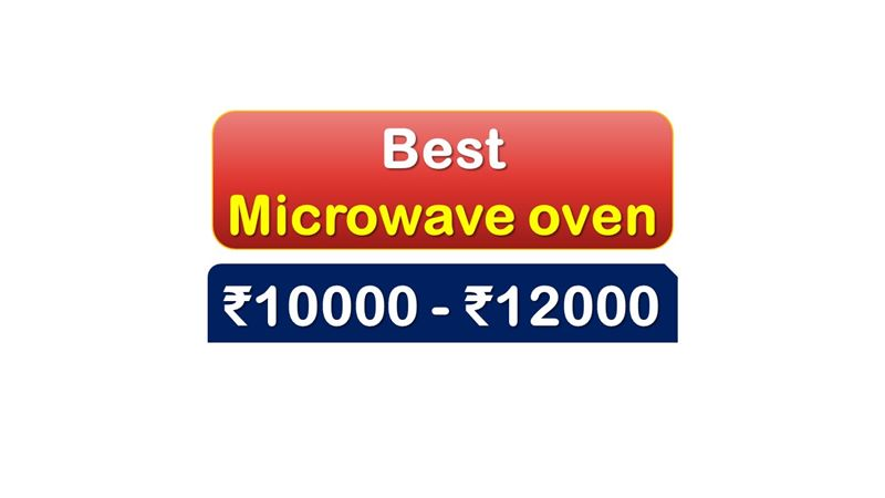 Best Selling Microwave Oven under 12000 Rupees in India Market